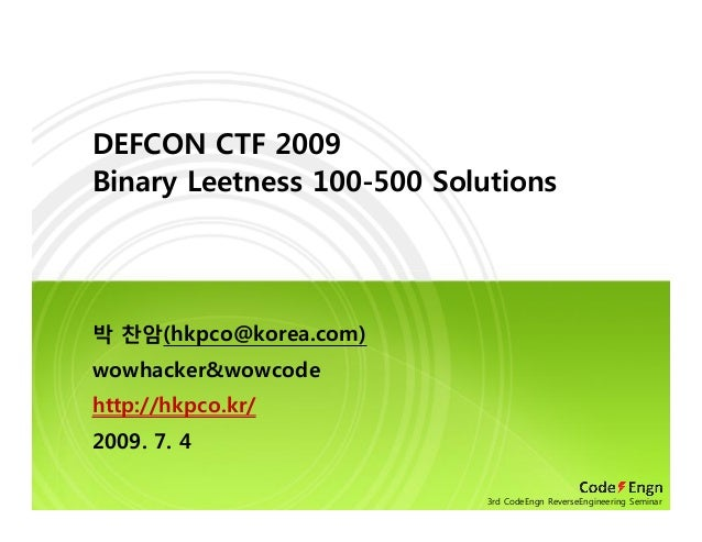 DEFCON CTF 2009 Binary Leetness 100-500 Solutions 박 찬암(hkpco@korea.com) wowhacker&wowcode http://hkpco.kr/ 2009. 7. 4 3rd ...