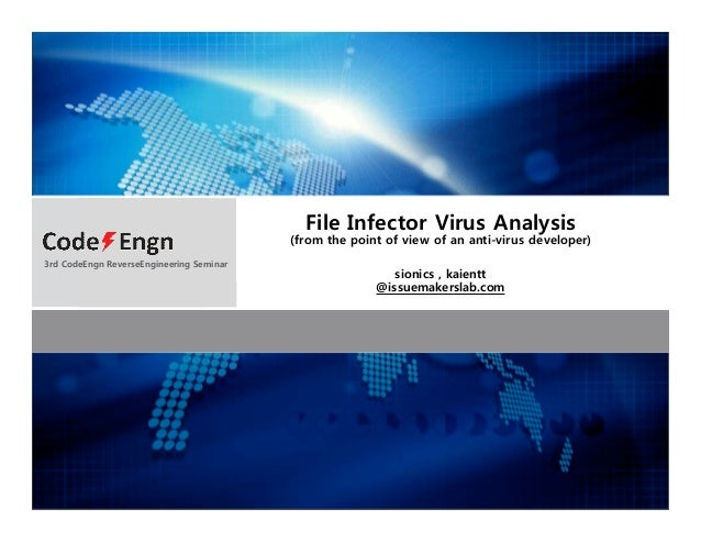 File Infector Virus Analysis (from the point of view of an anti-virus developer) sionics , kaientt @issuemakerslab.com 3rd...