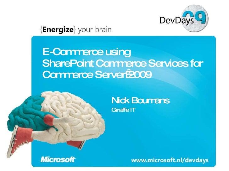 E-Commerce using SharePoint Commerce Services for Commerce Server2009 Nick Boumans Giraffe IT