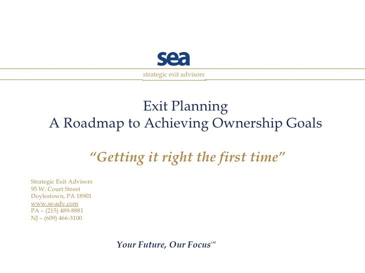 "Exit Planning A Roadmap to Achieving Ownership Goals  ""Getting it right the first time"" Strategic Exit Advisors 95 W. Cour..."