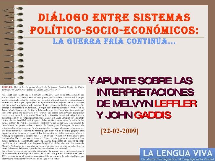 <ul><li>APUNTE SOBRE LAS INTERPRETACIONES DE MELVYN  LEFFLER  Y JOHN  GADDIS </li></ul>DIÁLOGO ENTRE SISTEMAS POLÍTICO-SOC...