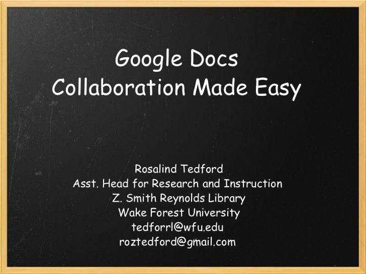 Google Docs Collaboration Made Easy Rosalind Tedford Asst. Head for Research and Instruction  Z. Smith Reynolds Library Wa...