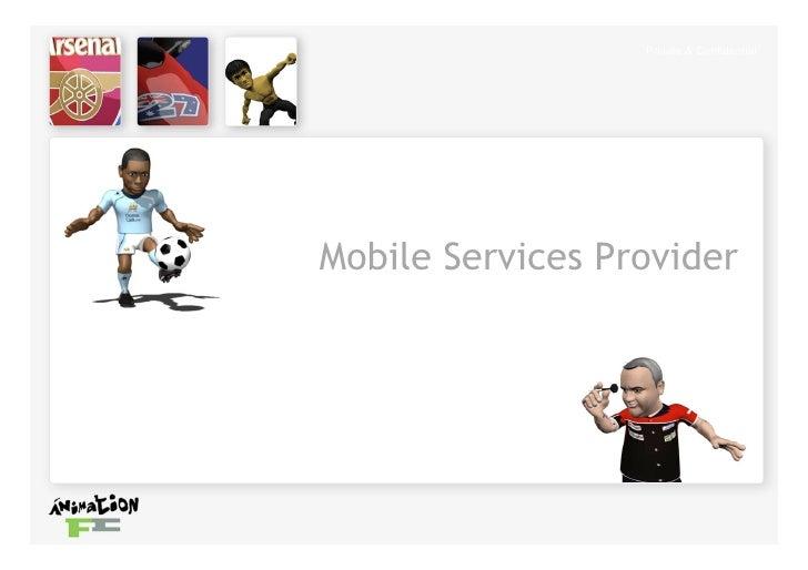 Private & Confidential     Mobile Services Provider