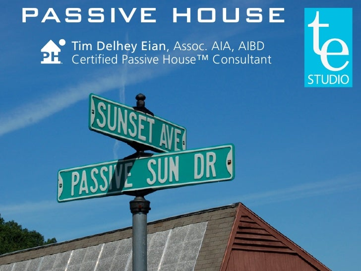 PASSIVE HOUSE   Tim Delhey Eian, Assoc. AIA, AIBD   Certified Passive House™ Consultant
