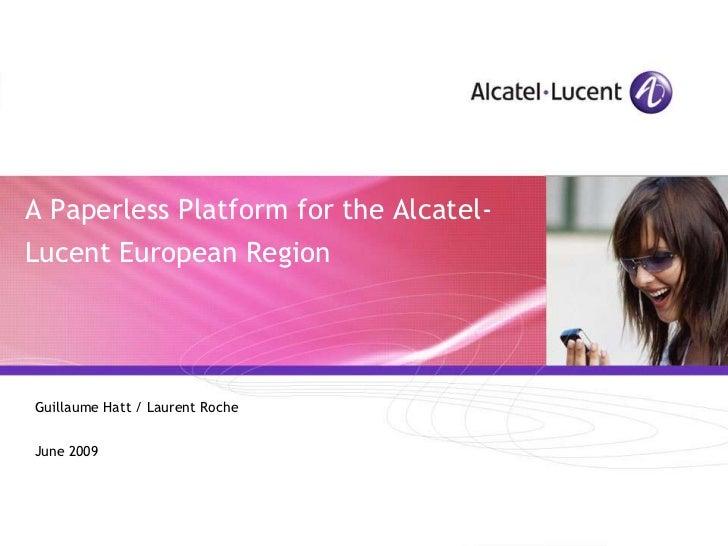 A Paperless Platform for the Alcatel- Lucent European Region     Guillaume Hatt / Laurent Roche   June 2009               ...