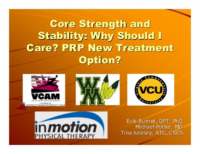 Core Strength andCore Strength and Stability: Why Should IStability: Why Should I Care? PRPCare? PRP New TreatmentNew Trea...