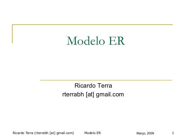 Ricardo Terra (rterrabh [at] gmail.com) Março, 2009 Modelo ER Ricardo Terra rterrabh [at] gmail.com Modelo ER 1