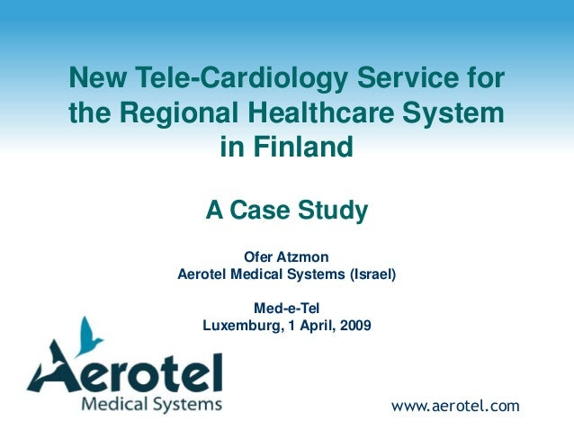 www.aerotel.com New Tele-Cardiology Service for the Regional Healthcare System in Finland A Case Study Ofer Atzmon Aerotel...