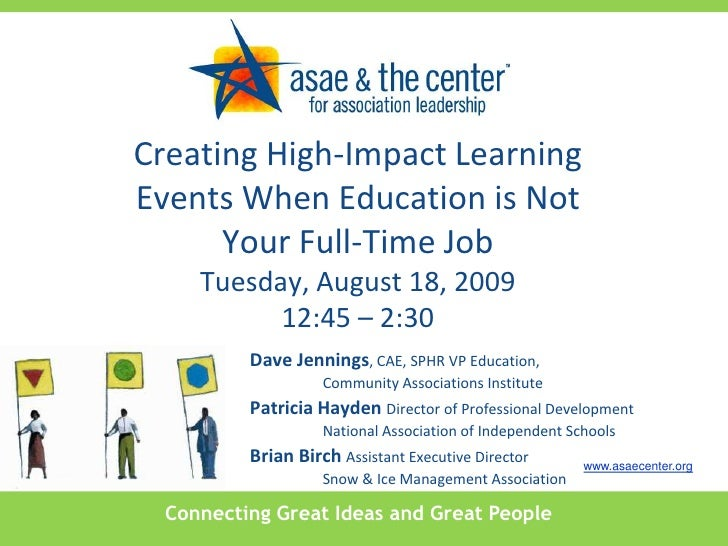 Creating High-Impact Learning Events When Education is Not Your Full-Time JobTuesday, August 18, 200912:45 – 2:30<br />Dav...