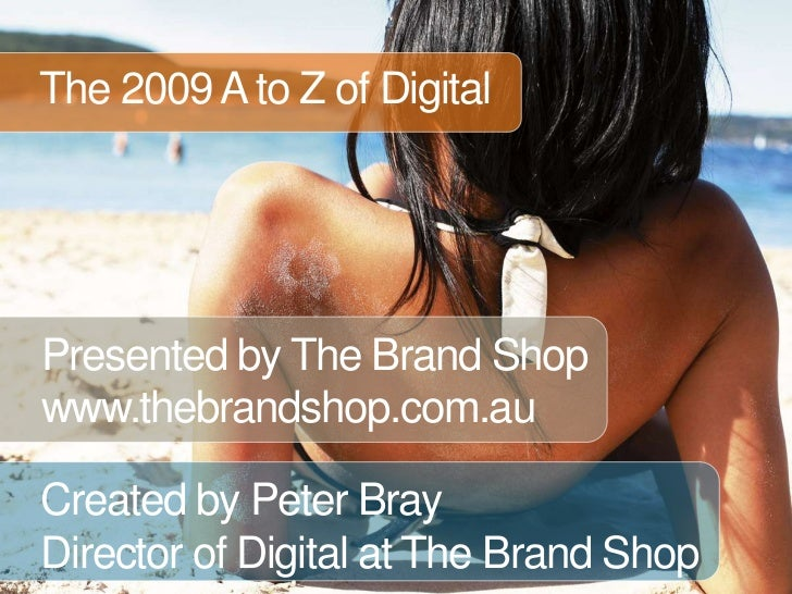 The 2009 A to Z of Digital<br />Presented by The Brand Shop<br />www.thebrandshop.com.au<br />Created by Peter Bray<br />D...