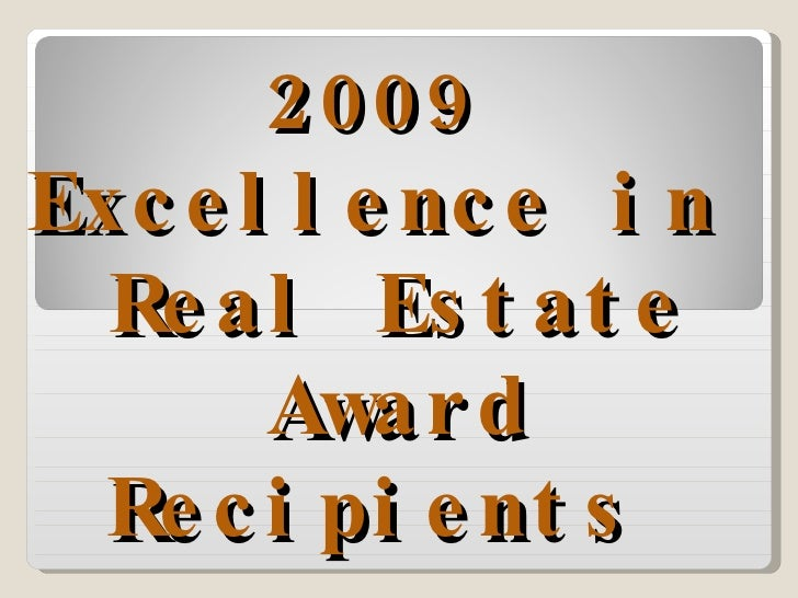 2009  Excellence in  Real Estate Award Recipients