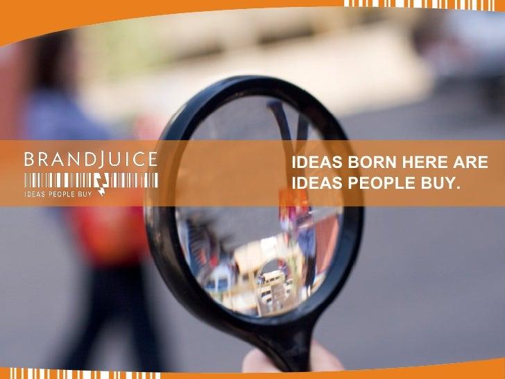 IDEAS BORN HERE ARE IDEAS PEOPLE BUY.
