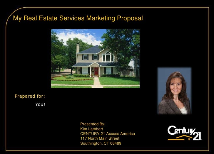 My Real Estate Services Marketing Proposal     Prepared for:         You!                         Presented By:           ...