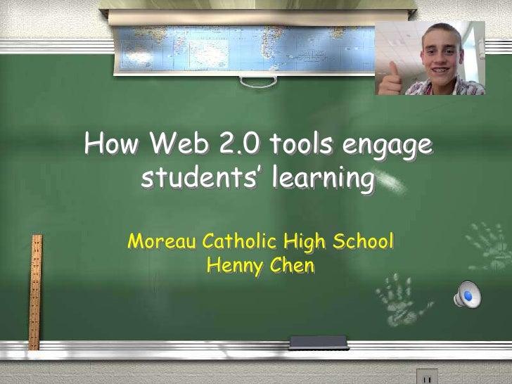How Web 2.0 tools engage    students' learning    Moreau Catholic High School          Henny Chen