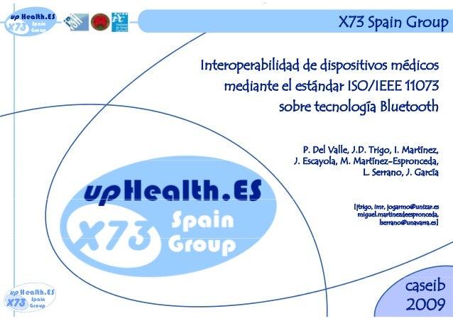 x73 up Health.ES Spain Groupx73 up Health.ES Spain Group X73 Spain Group Interoperabilidad de dispositivos médicos di t l ...