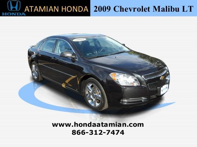 2009 Chevrolet Malibu LT 866 312 7474 Www.hondaatamian.com ATAMIAN HONDA ...