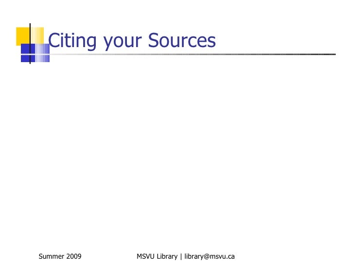 Citing your Sources     Summer 2009   MSVU Library | library@msvu.ca