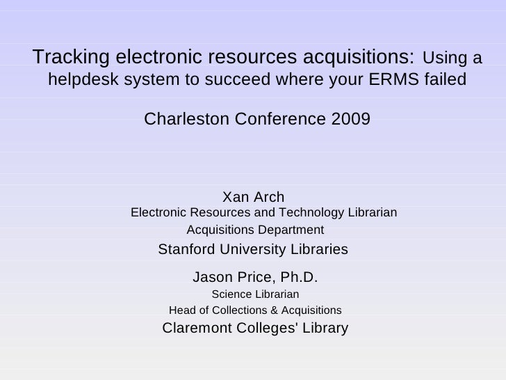 Tracking electronic resources acquisitions:   Using a helpdesk system to succeed where your ERMS failed Charleston Confere...