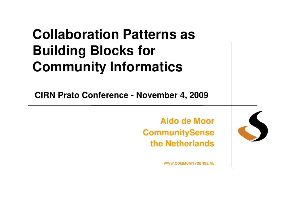Collaboration Patterns as Building Blocks for Community Informatics CIRN Prato Conference - November 4, 2009              ...