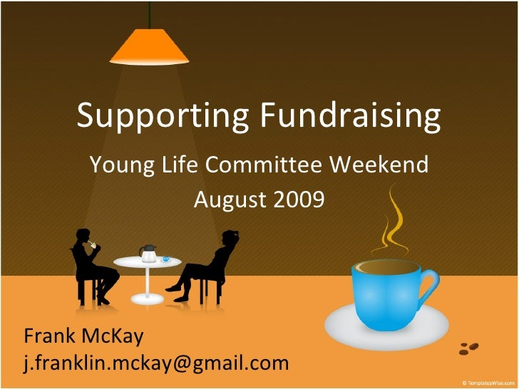 Supporting Fundraising Young Life Committee Weekend August 2009 Frank McKay [email_address]