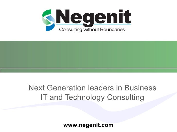 Next Generation leaders in Business IT and Technology Consulting www.negenit.com