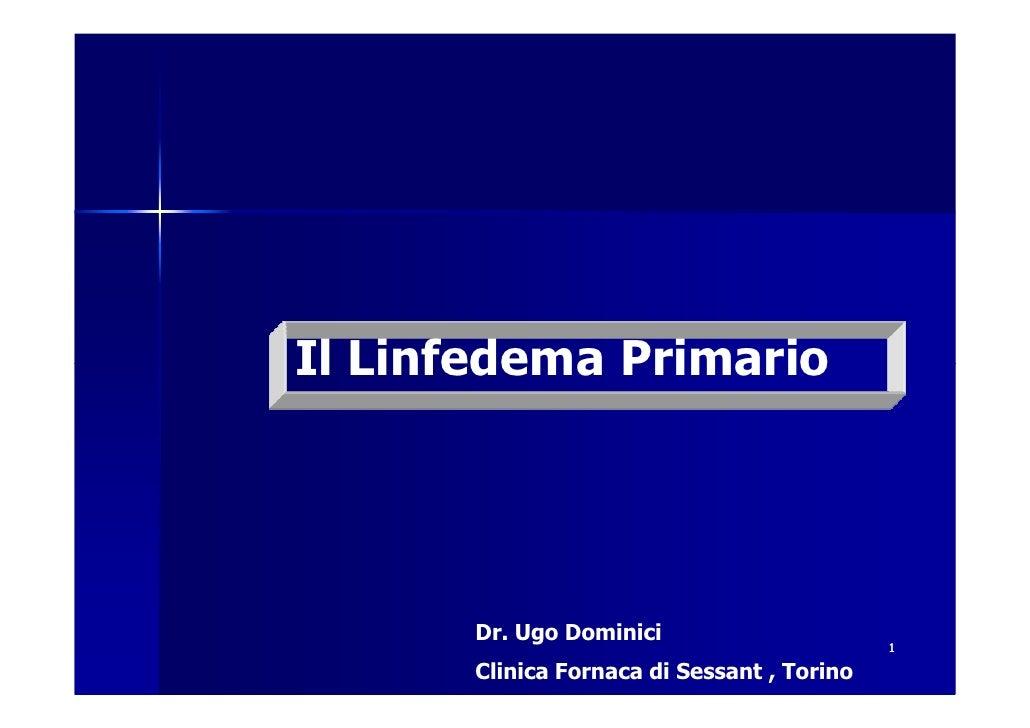 Il Linfedema Primario            Dr. Ugo Dominici                                              1         Clinica Fornaca d...