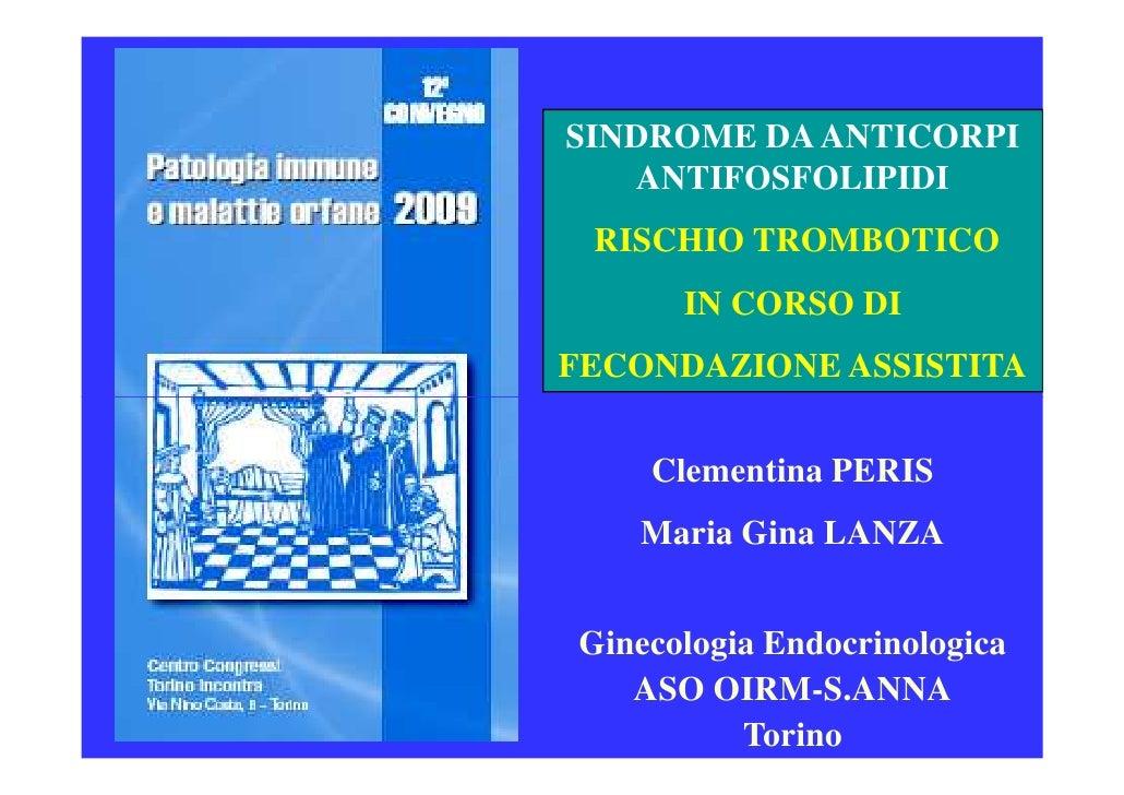 SINDROME DA ANTICORPI    ANTIFOSFOLIPIDI  RISCHIO TROMBOTICO       IN CORSO DI FECONDAZIONE ASSISTITA       Clementina PER...