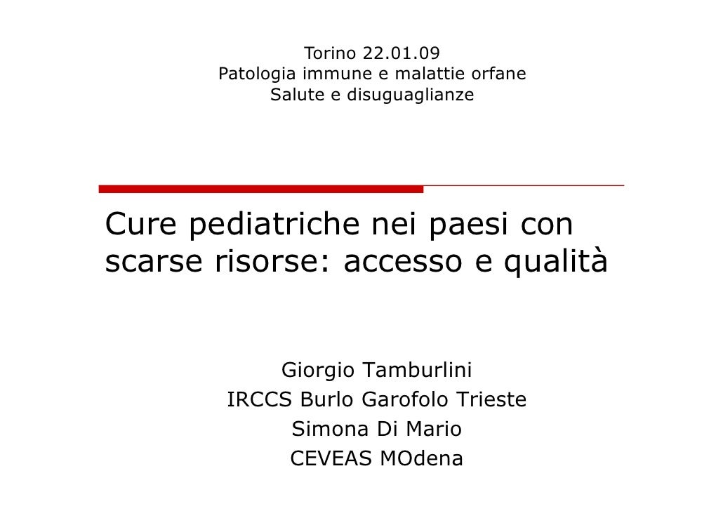Torino 22.01.09        Patologia immune e malattie orfane              Salute e disuguaglianze     Cure pediatriche nei pa...