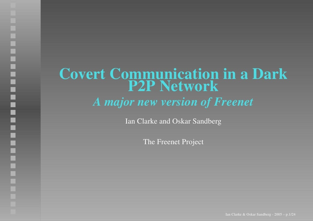 Covert Communication in a Dark          P2P Network     A major new version of Freenet          Ian Clarke and Oskar Sandb...