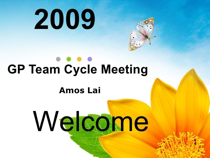 GP Team Cycle Meeting Amos Lai 2009 Welcome