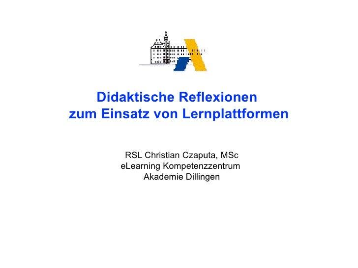 RSL Christian Czaputa, MSc eLearning Kompetenzzentrum  Akademie Dillingen Didaktische Reflexionen  zum Einsatz von Lernpla...