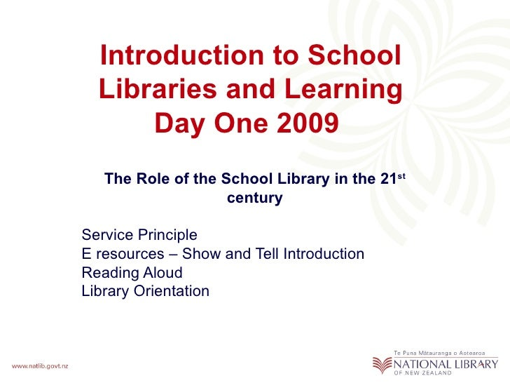Introduction to School Libraries and Learning Day One 2009   The Role of the School Library in the 21 st  century Service ...