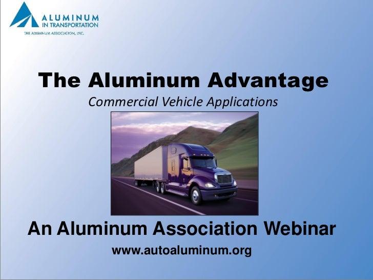 The Aluminum Advantage      Commercial Vehicle ApplicationsAn Aluminum Association Webinar         www.autoaluminum.org