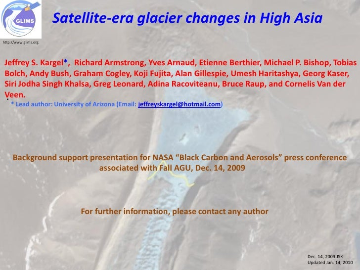 Dec. 14, 2009 JSK                        Satellite-era glacier changes in High Asia http://www.glims.org     Jeffrey S. Ka...