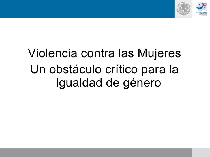 Violencia contra las Mujeres Un obstáculo crítico para la Igualdad de género