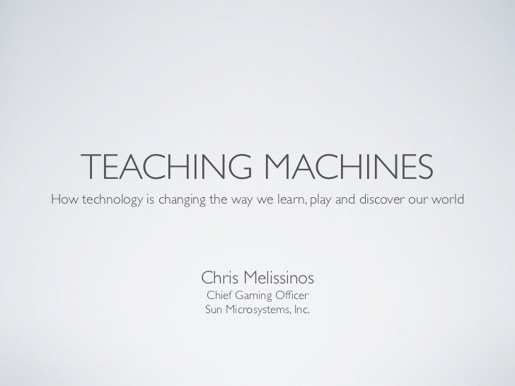 TEACHING MACHINESHow technology is changing the way we learn, play and discover our world                          Chris M...