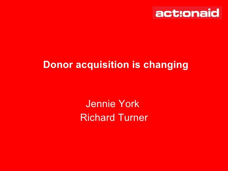Jennie York  Richard Turner Donor acquisition is changing