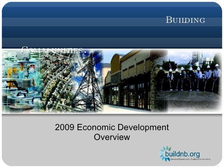 Growing Opportunities.    Building Communities . 2009 Economic Development Overview