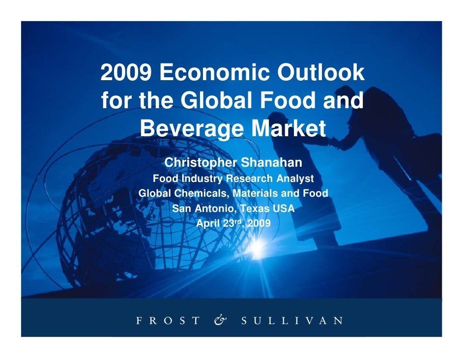 2009 Economic Outlook for the Global Food and     Beverage Market        Christopher Shanahan       Food Industry Research...