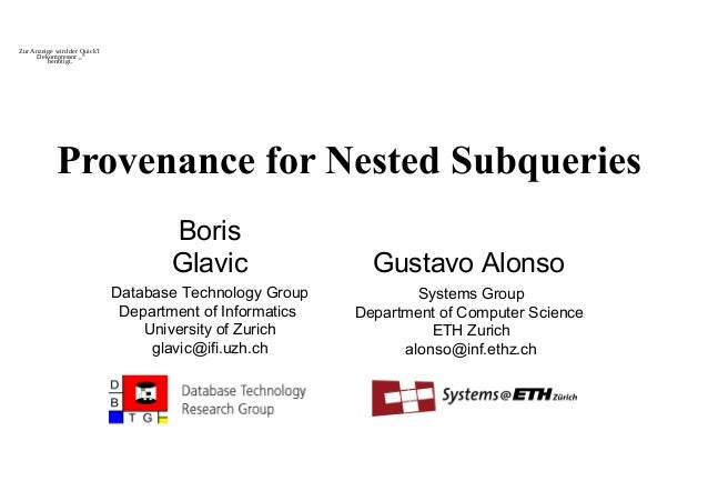 Provenance for Nested Subqueries Boris Glavic Database Technology Group Department of Informatics University of Zurich gla...