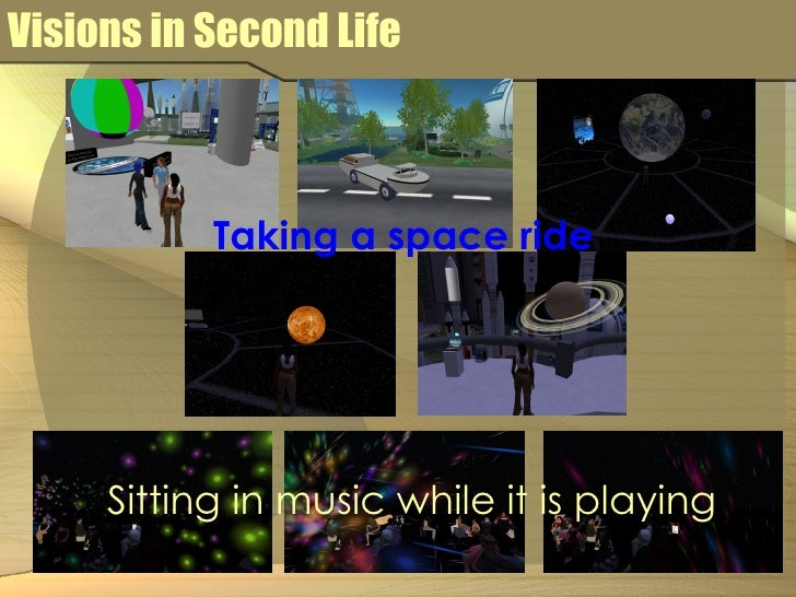 Visions in Second Life Sitting in music while it is playing Taking a space ride