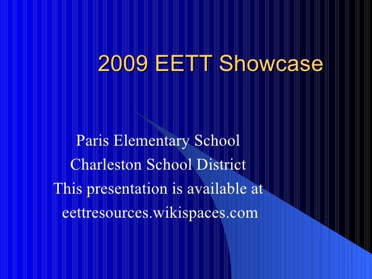 2009 EETT Showcase Paris Elementary School Charleston School District This presentation is available at eettresources.wiki...
