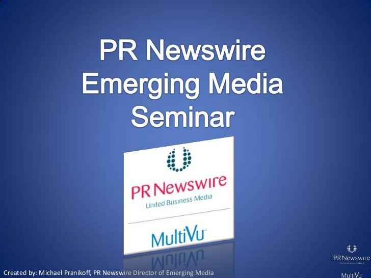 PR Newswire <br />Emerging Media Seminar<br />Created by: Michael Pranikoff, PR Newswire Director of Emerging Media<br />