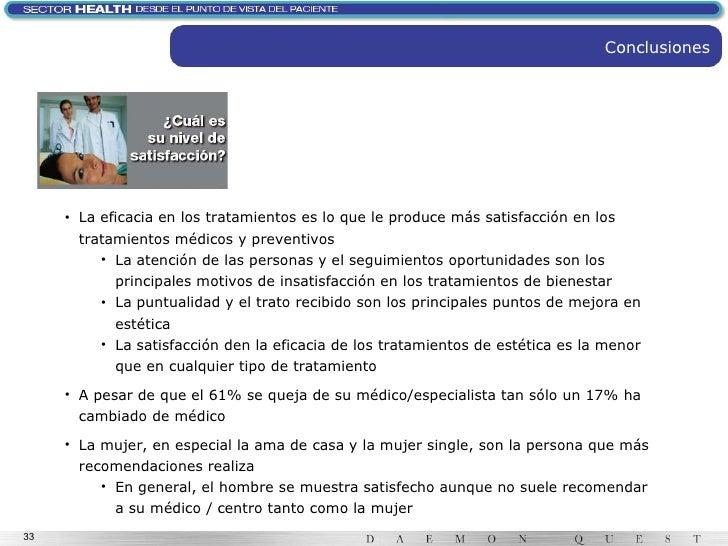 Conclusiones <ul><li>La eficacia en los tratamientos es lo que le produce más satisfacción en los tratamientos médicos y p...