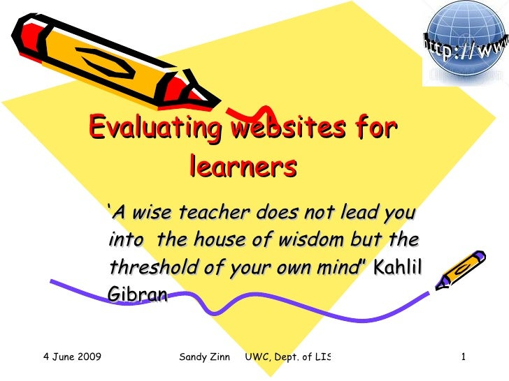 Evaluating websites for learners ' A wise teacher does not lead you into  the house of wisdom but the threshold of your ow...