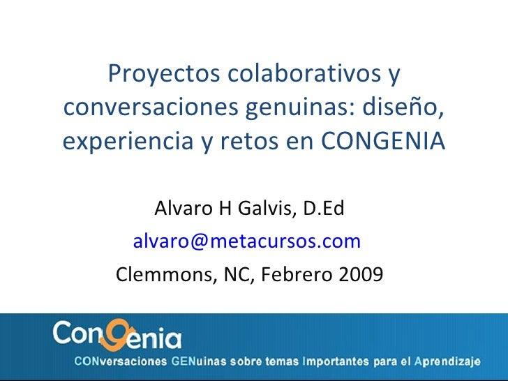 Proyectos colaborativos y conversaciones genuinas: dise ño, experiencia y retos en  CONGENIA Alvaro H Galvis, D.Ed [email_...