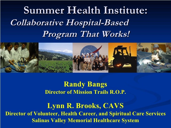 Summer Health Institute: Collaborative Hospital-Based  Program That Works! Randy Bangs Director of Mission Trails R.O.P. L...