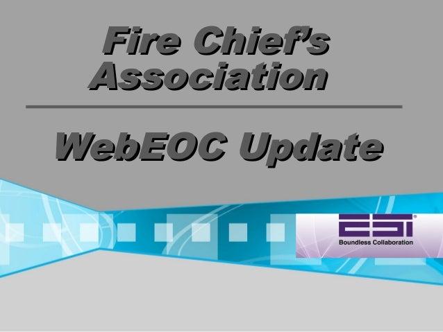 Fire Chief'sFire Chief's AssociationAssociation WebEOC UpdateWebEOC Update