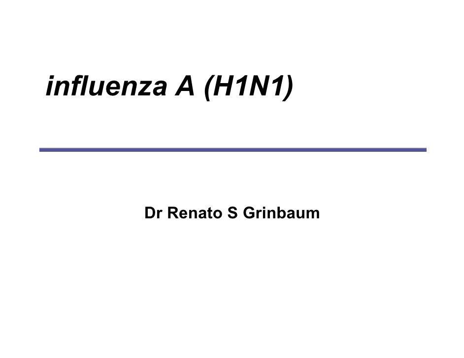 influenza A (H1N1)           Dr Renato S Grinbaum