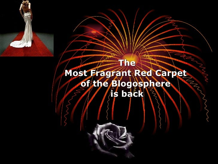 The Most Fragrant Red Carpet  of the Blogosphere  is back